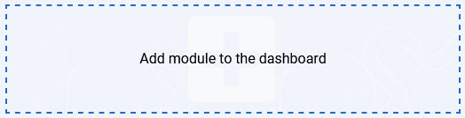 Add module to the dashboard - click on this area on a dashboard to add a module to this dashboard.